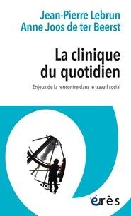 Jean-Pierre Lebrun et Anne Joos de te Beerst - La clinique du quotidien - Enjeux de la rencontre dans le travail social.