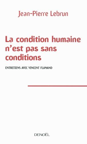 La condition humaine n'est pas sans conditions. Entretiens avec Vincent Flamand