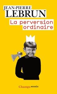 La perversion ordinaire - Vivre ensemble sans autrui.pdf