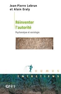 Jean-Pierre Lebrun et Alain Eraly - Réinventer l'autorité - Psychanalyse et sociologie.