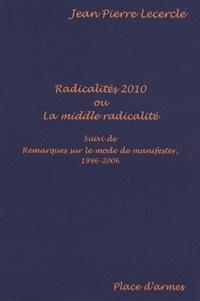 Jean-Pierre Lecercle - Radicalités 2010 ou La middle radicalité - Suivi de Remarques sur le mode de manifester, 1996-2006.