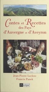 Jean-Pierre Leclerc et Francis Panek - Contes et recettes des pays d'Auvergne et d'Aveyron.
