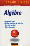 Jean-Pierre Lecoutre et Philippe Pilibossian - Algèbre - Rappels de cours, Questions de réflexion, Exercices d'entraînement, Annales corrigées.