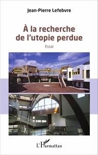 Jean-Pierre Lefebvre - A la recherche de l'utopie perdue.