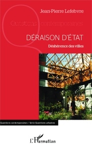 Jean-Pierre Lefebvre - Déraison d'Etat - Déshérence des villes.