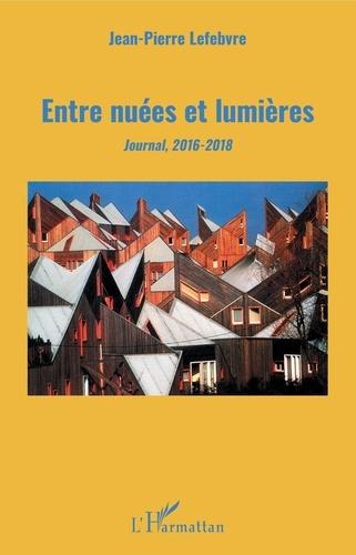Jean-Pierre Lefebvre - Entre nuées et lumières - Journal, 2016-2018.