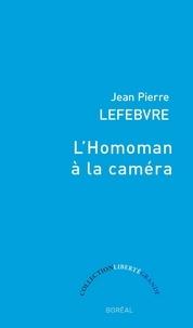Jean Pierre Lefebvre - L'Homoman à la caméra.