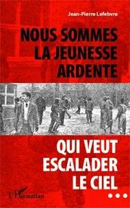 Jean-Pierre Lefebvre - Nous sommes la jeunesse ardente qui veut escalader le ciel....