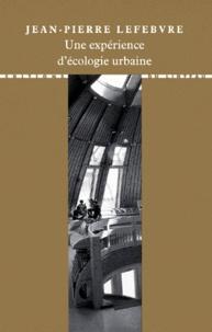 Jean-Pierre Lefebvre - Une expérience d'écologie urbaine.