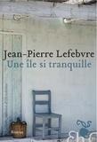 Jean-Pierre Lefebvre - Une île si tranquille.