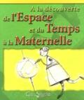 Jean-Pierre Lefèvre et David Aubiat - A la découverte de l'espace et du temps à la maternelle.
