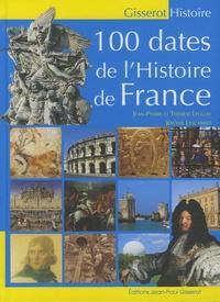 Jean-Pierre Leguay et Thérèse Leguay - 100 dates de l'histoire de France.