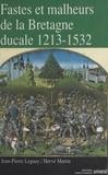 Jean-Pierre Leguay et Hervé Martin - Fastes et malheurs de la Bretagne ducale 1213-1532.