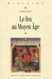 Jean-Pierre Leguay - Le feu au moyen âge.