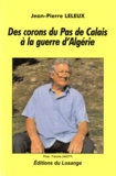 Jean-Pierre Leleux - Des corons du Pas de Calais à la guerre d'Algérie.