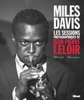 Jean-Pierre Leloir et Philippe Margotin - Miles Davis - Les sessions photographiques de Jean-Pierre Leloir.