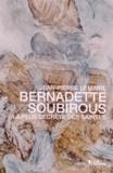 Jean-Pierre Lemaire - Bernadette Soubirous - La plus secrète des saintes.