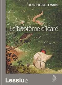 Jean-Pierre Lemaire - Le baptême d'Icare.
