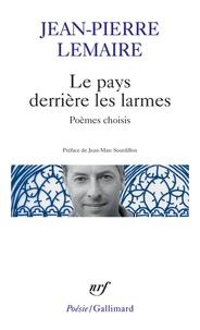 Jean-Pierre Lemaire - Le pays derrière les larmes - Poèmes choisis.