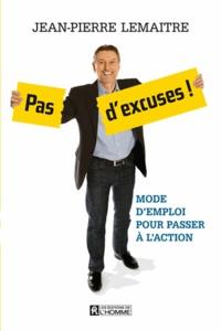 Jean-Pierre Lemaitre - Pas d'excuses ! - Mode d'emploi pour passer à l'action.