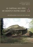 Jean-Pierre Lémant et Cédric Moulis - Le château des fées de Montcy-Notre-Dame - Archéologie d'un site de l'an mil.