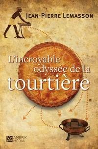 Jean-Pierre Lemasson - L'Incroyable odyssée de la tourtière.