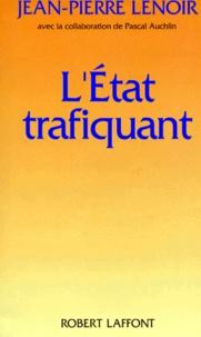 Jean-Pierre Lenoir - L'Etat trafiquant.