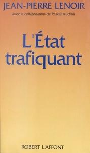 Jean-Pierre Lenoir et Pascal Auchlin - L'État trafiquant.