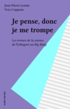 Jean-Pierre Lentin - Je pense, donc je me trompe - Les erreurs de la science de Pythagore au big bang.