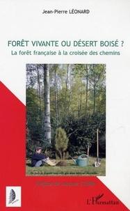 Jean-Pierre Leonard - Forêt vivante ou désert boisé ? - La forêt française à la croisée des chemins.