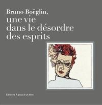 Jean-Pierre Léonardini - Bruno Boëglin - Une vie dans le désordre des esprits.