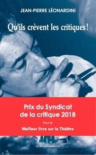 Jean-Pierre Léonardini - Qu'ils crèvent les critiques !.