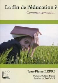 Jean-Pierre Lepri - La fin de l'éducation ? - Commencements....