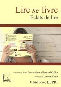 Jean-Pierre Lepri - Lire se livre - Eclats de lire.