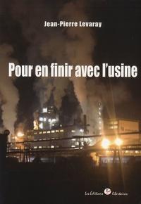 Jean-Pierre Levaray - Pour en finir avec l'usine.