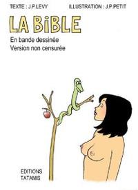 Jean-Pierre Lévy et Jean-Pierre Petit - La Bible en Bande Dessinée - Version non censurée.