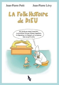 Jean-Pierre Lévy et Jean-Pierre Petit - La folle histoire de Dieu.