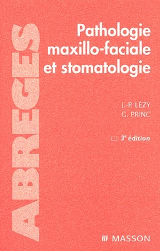 Jean-Pierre Lézy et Guy Princ - Pathologie maxillo-faciale et stomatologie.