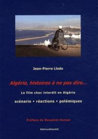Jean-Pierre Lledo - Algérie, histoires à ne pas dire... - Le film choc interdit en Algérie : scénario, réactions, polémiques.