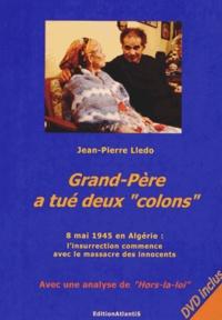 """Jean-Pierre Lledo - Grand-père a tué deux """"colons"""" - 8 mai 1945 : l'insurrection commence avec le massacre des innocents.... 1 DVD"""
