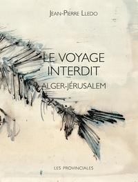Jean-Pierre Lledo - Le voyage interdit - Alger-Jérusalem.