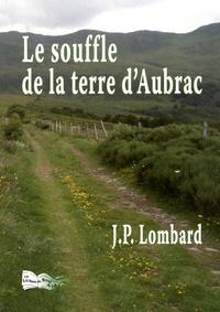 Jean-Pierre Lombard - Le souffle de la terre d'Aubrac.