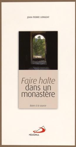 Jean-Pierre Longeat - Faire halte dans un monastère - Boire à la source.