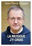 Jean-Pierre Longeat - La musique, j'y crois.