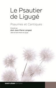 Jean-Pierre Longeat - Le Psautier de Ligugé - Psaumes et Cantiques.