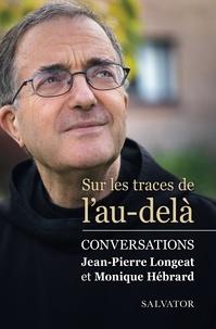 Jean-Pierre Longeat et Monique Hébrard - Sur les traces de l'au-delà - Conversations.