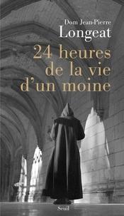 Jean-Pierre Longeat - Vingt-quatre heures de la vie d'un moine.