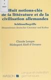 Jean-Pierre Longre et Aleff d' Ornano - Huit notions-clés de la littérature et de la civilisation allemandes.