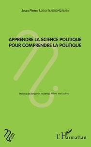 Jean-Pierre Lotoy Ilango-Banga - Apprendre la science politique pour comprendre la politique.