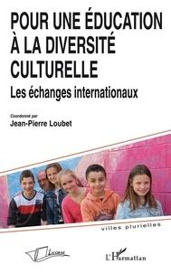 Jean-Pierre Loubet - Pour une éducation à la diversité culturelle - Les échanges internationaux.